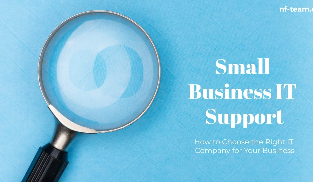 Small Business IT Support: How to Choose the Right IT Company for Your Business